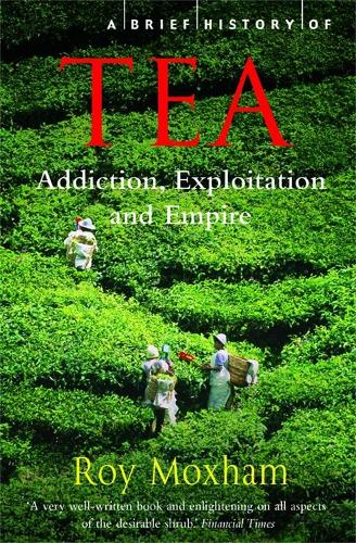 A Brief History of Tea: Addiction, Exploitation, and Empire - Brief Histories (Paperback)