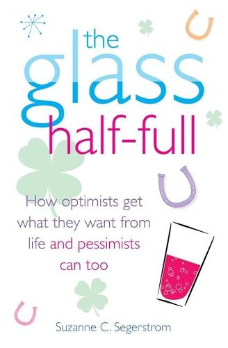 The Glass Half Full: How Optimists Get What They Want From Life - and Pessimists Can Too (Paperback)