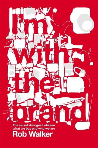 I'm With the Brand: The Secret Dialogue Between What We Buy and Who We Are. (Paperback)