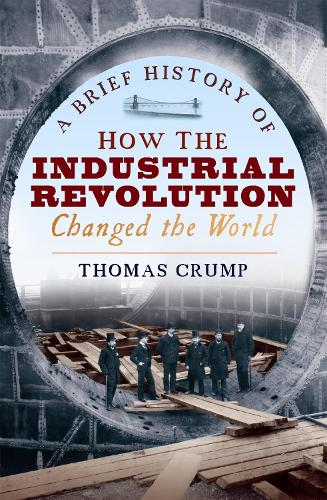 A Brief History of How the Industrial Revolution Changed the World - Brief Histories (Paperback)