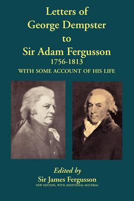 Letters of George Dempster to Sir Adam Fergusson, 1756-1813 (Paperback)