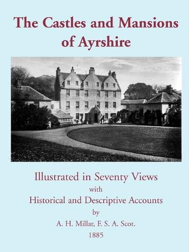 The Castles and Mansions of Ayrshire, 1885 (Paperback)