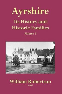 Ayrshire: v. 1: Its History and Historic Families (Paperback)
