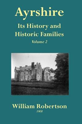 Ayrshire: v. 2: Its History and Historic Families (Paperback)