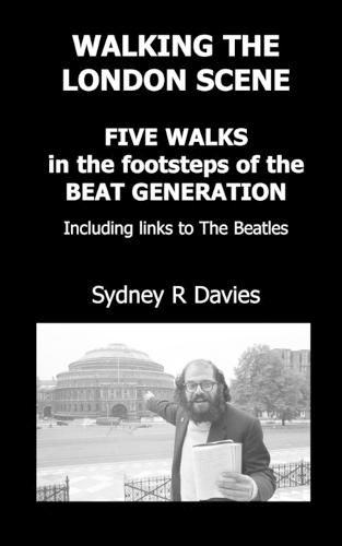 Walking the London Scene: Five Walks in the Footsteps of the Beat Generation Including Links to the Beatles (Paperback)