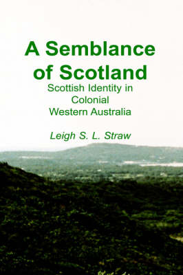 A Semblance of Scotland: Scottish Identity in Colonial Western Australia (Paperback)