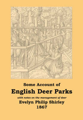 English Deer Parks with Notes on the Management of Deer, Some Account of (Paperback)