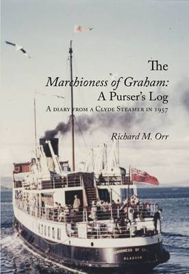 The Marchioness of Graham: A Purser's Log: A Diary from a Clyde Steamer in 1957 (Paperback)