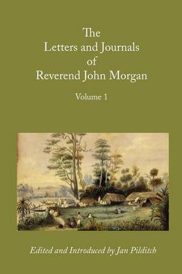 Letters and Journals of Reverend John Morgan, Missionary at Otawhao, 1833-1865, Volume 1 (Paperback)