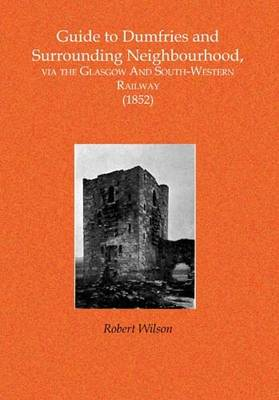 Guide to the South-Western Railway and Surrounding Neighbourhood in Ayr and Dumfriesshires Via the Glasgow And South-Western Railway (1852) (Paperback)