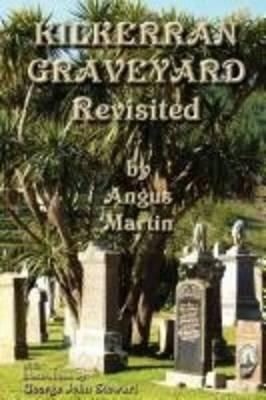 Kilkerran Graveyard Revisited: A Second Historical and Genealogical Tour (Paperback)