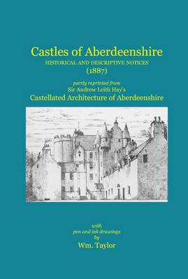 Castles of Aberdeenshire: Historical and Descriptive Notices (1887) (Paperback)