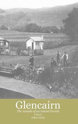 Glencairn, Dumfriesshire (1910): The Annals of an Inland Parish (Paperback)