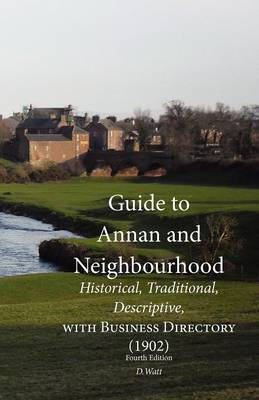 Guide to Annan and Neighbourhood; Historical, Traditional, Descriptive, with Business Directory (1902) (Paperback)