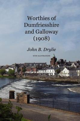 Worthies of Dumfriesshire and Galloway (1908) (Paperback)
