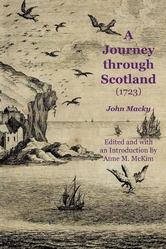 A Journey Through Scotland (1723) - Early guides for travellers in Britain (Paperback)