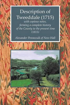 Description of Tweeddale (1715) with Copious Notes, Forming a Complete History of the County to the Present Time (1815) - Scottelanea: The People and Places of Walter Scott (Paperback)
