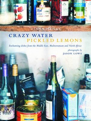 Crazy Water, Pickled Lemons: Enchanting dishes from the Middle East, Mediterranean and North Africa (Paperback)