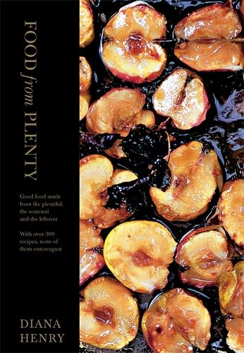 Food From Plenty: Good food made from the plentiful, the seasonal and the leftover.  With over 300 recipes, none of them extravagant (Hardback)