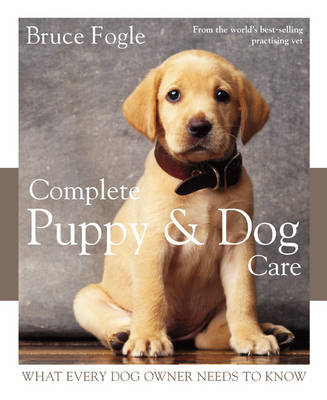 Complete Puppy and Dog Care: What Every Dog Owner Needs to Know (Hardback)
