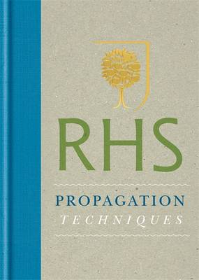 Royal Horticultural Society Propagation Techniques: Simple Techniques for 1000 Garden Plants - Royal Horticultural Society New Gardening Library (Hardback)