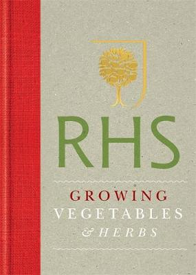 RHS Handbook: Growing Vegetables and Herbs: Simple Steps for Success - Royal Horticultural Society Handbooks (Hardback)