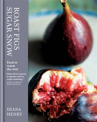 Roast Figs, Sugar Snow: Food to Warm the Soul (Hardback)