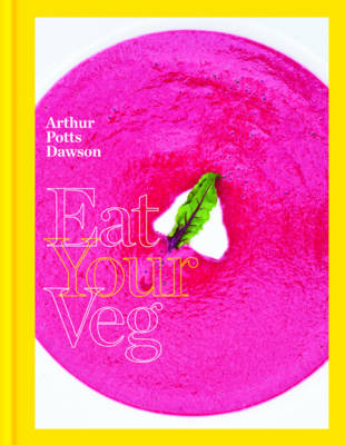 Eat Your Veg: More Than a Vegetarian Cookbook, with Vegetable Recipes and Feasts (Hardback)