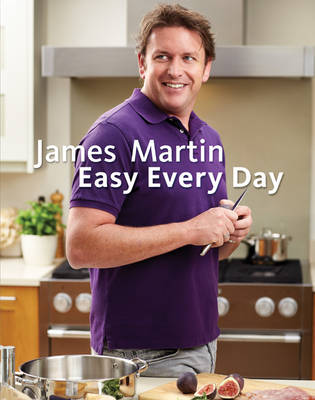 James Martin Easy Everyday: The Essential Collection (Paperback)