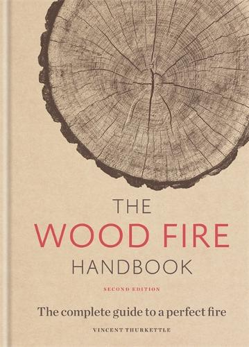 The Wood Fire Handbook: The complete guide to a perfect fire (Hardback)
