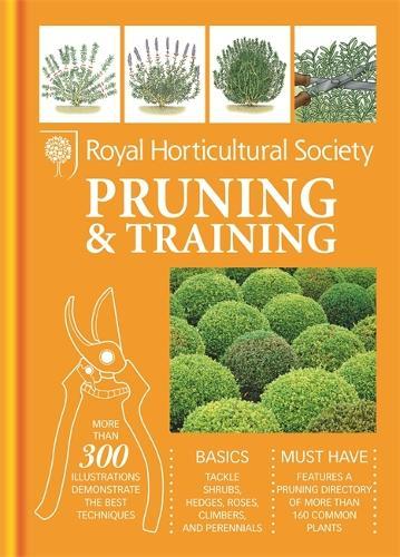 RHS Handbook: Pruning & Training - Royal Horticultural Society Handbooks (Hardback)