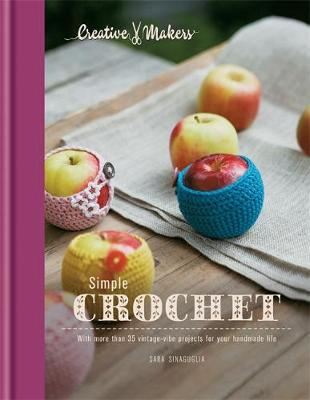 Simple Crochet: With 35 Vintage-Vibe Projects for Your Handmade Life - Creative Makers (Hardback)