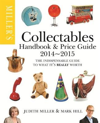 Miller's Collectables Handbook & Price Guide 2014-2015: The Indispensable Guide to What it's Really Worth! (Paperback)