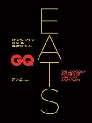 GQ Eats: The Cookbook for Men of Seriously Good Taste (Hardback)