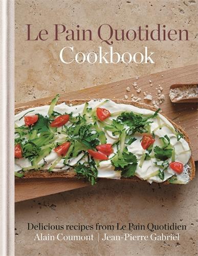 Le Pain Quotidien Cookbook: Delicious recipes from Le Pain Quotidien (Hardback)