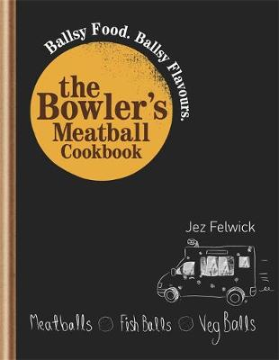 The Bowler's Meatball Cookbook: Ballsy food. Ballsy flavours. (Hardback)