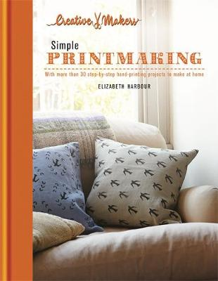 Simple Printmaking: with More Than 30 Step-by-Step Hand Printing Projects to Make at Home - Creative Makers (Hardback)
