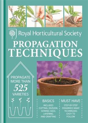 RHS Handbook: Propagation Techniques: Simple techniques for 1000 garden plants - Royal Horticultural Society Handbooks (Hardback)