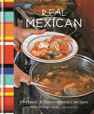 Real Mexican: 65 Classic & Contemporary Recipes (Hardback)