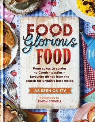 Food Glorious Food: From Cakes to Curries to Cornish Pasties - Favourite Dishes from the Search for Britain's Best Recipe (Hardback)