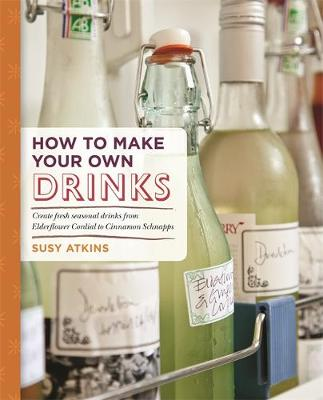 How to Make Your Own Drinks: Make Cider, Wine, Liqueur and Cordial at home (Paperback)