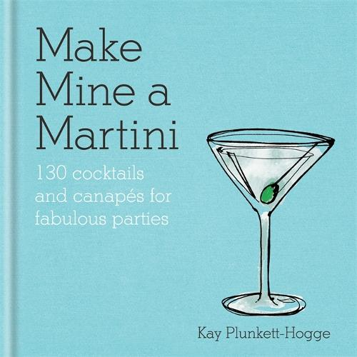 Make Mine a Martini: 130 Cocktails & Canapes for Fabulous Parties (Hardback)