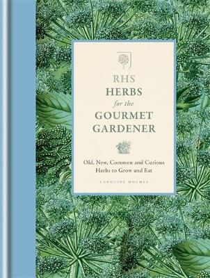 rhs herbs for the gourmet gardener by royal horticultural society caroline holmes waterstones. Black Bedroom Furniture Sets. Home Design Ideas