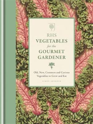 RHS Vegetables for the Gourmet Gardener: Old, new, common and curious vegetables to grow and eat (Hardback)