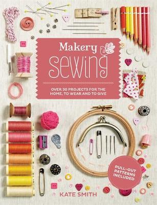 Makery: Sewing: Over 30 projects for the home, to wear and to give (Paperback)