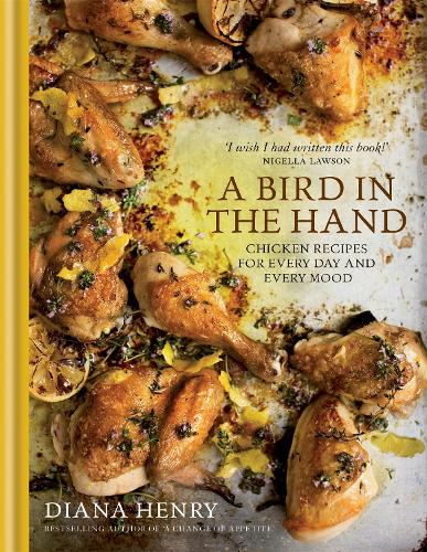 A Bird in the Hand: Chicken recipes for every day and every mood (Hardback)