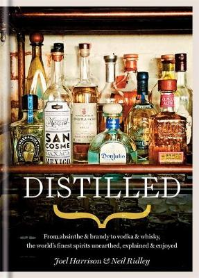 Distilled: From absinthe & brandy to vodka & whisky, the world's finest artisan spirits unearthed, explained & enjoyed (Hardback)