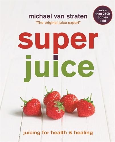 Superjuice: Juicing for Health and Healing (Paperback)