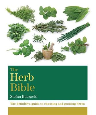The Herb Bible: The definitive guide to choosing and growing herbs - Octopus Bible Series (Paperback)