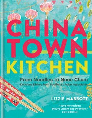 Chinatown Kitchen: From Noodles to Nuoc Cham - Delicious Dishes from Southeast Asian Ingredients (Hardback)